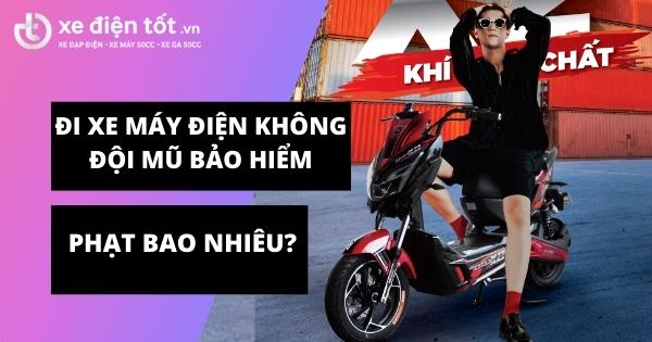 [Giải đáp] Đi xe máy điện không đội mũ bảo hiểm phạt bao nhiêu tiền